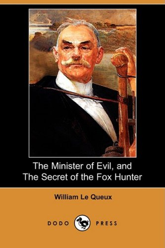 The Minister of Evil, and the Secret of the Fox Hunter, by Le Queux: Le Queux, William