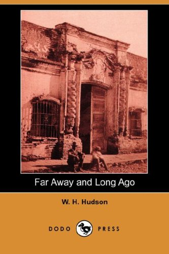 Far Away and Long Ago (Dodo Press) (1406560170) by W. H. Hudson
