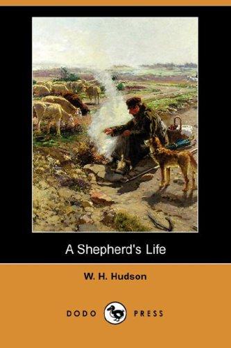 A Shepherd's Life (Dodo Press) (9781406560220) by Hudson, W. H.