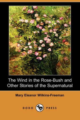 The Wind in the Rose-Bush and Other Stories of the Supernatural Dodo Press: Mary Eleanor ...