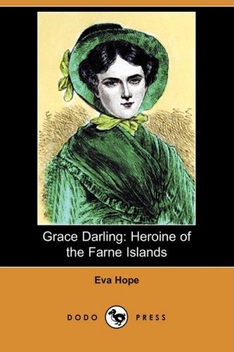 Grace Darling: Heroine of the Farne Islands: Eva Hope