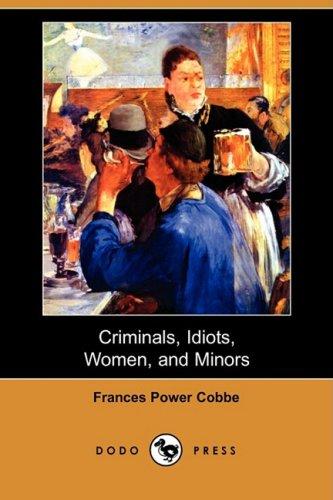 9781406561340: Criminals, Idiots, Women, and Minors (Dodo Press)