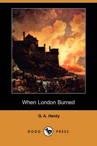 When London Burned (Dodo Press) (1406562475) by Henty, G. A.