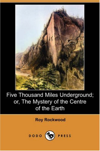 Five Thousand Miles Underground; Or, the Mystery: Roy Rockwood