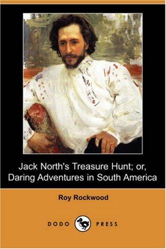 Jack North s Treasure Hunt; Or, Daring: Roy Rockwood