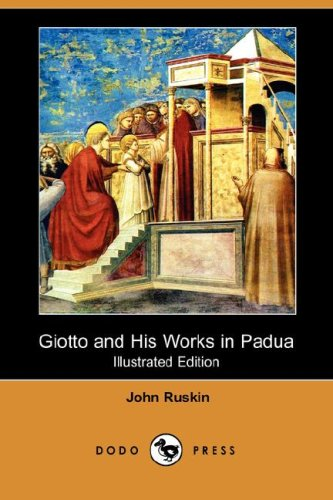 Giotto and His Works in Padua (Illustrated: John Ruskin
