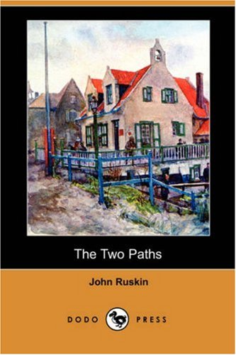 The Two Paths (Dodo Press): John Ruskin