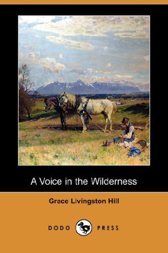 A Voice in the Wilderness (Dodo Press): Grace Livingston Hill