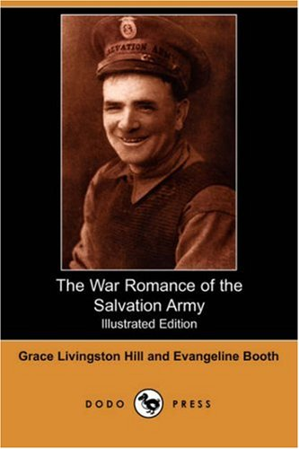 The War Romance of the Salvation Army (Illustrated Edition) (Dodo Press): Grace Livingston Hill