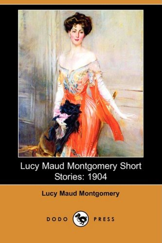 9781406565126: Lucy Maud Montgomery Short Stories: 1904 (Dodo Press)