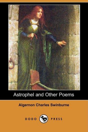 Astrophel and Other Poems (Dodo Press): Algernon Charles Swinburne