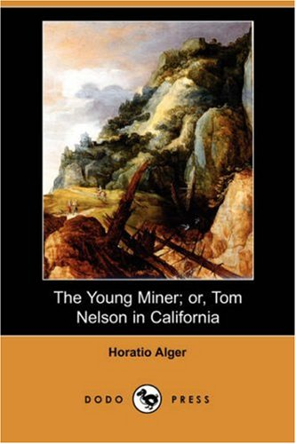 9781406565508: The Young Miner; Or, Tom Nelson in California (Dodo Press)