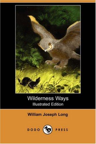 Wilderness Ways (Illustrated Edition) (Dodo Press): William Joseph Long