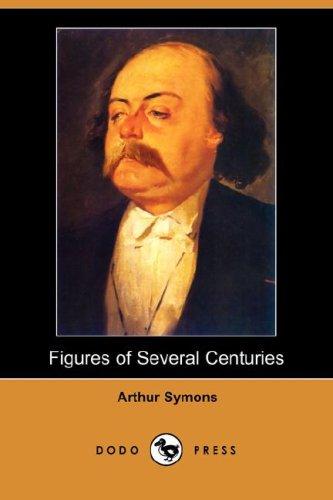 Figures of Several Centuries (Paperback): Arthur Symons