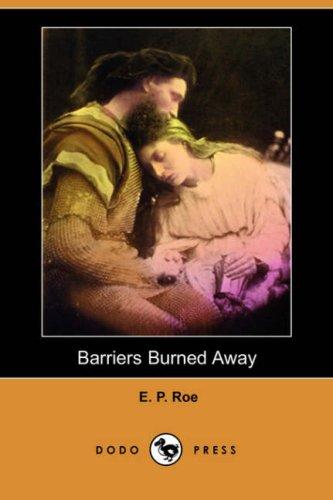 Barriers Burned Away (Dodo Press) (Paperback): Edward Payson Roe,