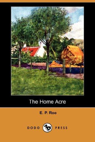 The Home Acre Dodo Press: E. P. Roe