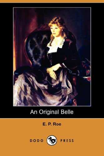 An Original Belle (Dodo Press) (Paperback): Edward Payson Roe,