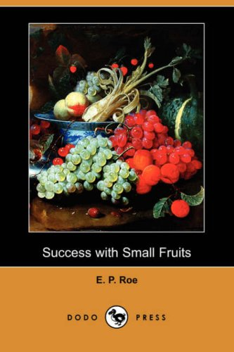 Success with Small Fruits (Dodo Press) (Paperback): Edward Payson Roe,