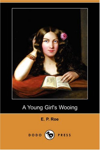 A Young Girl's Wooing (Dodo Press) (Paperback): Edward Payson Roe,