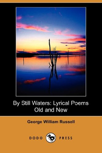 By Still Waters: Lyrical Poems Old and New (Dodo Press): George William Russell