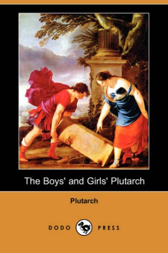The Boys' and Girls' Plutarch (Dodo Press): Plutarch; White, John S. (Editor)