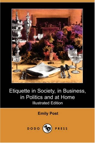Etiquette in Society, in Business, in Politics and at Home (Illustrated Edition) (Dodo Press) (1406567388) by Emily Post
