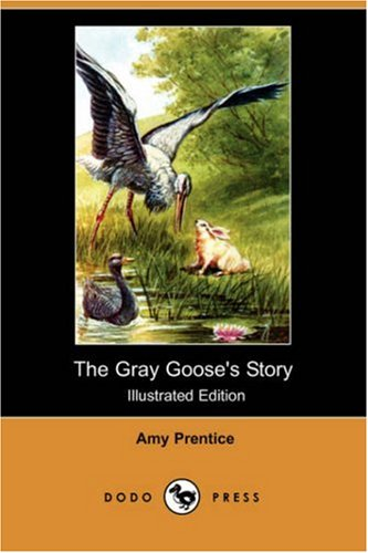 The Gray Gooseandapos;s Story (Illustrated Edition) (Dodo: Prentice, Amy