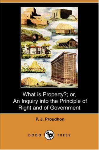 9781406567762: What Is Property?; Or, an Inquiry Into the Principle of Right and of Government