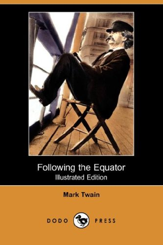 Following the Equator (Illustrated Edition) (Dodo Press): Mark Twain