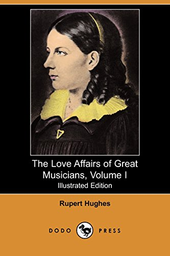 The Love Affairs of Great Musicians, Volume I (Illustrated Edition) (Dodo Press) (9781406568905) by Rupert Hughes