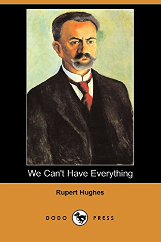 We Can't Have Everything (Dodo Press) (9781406568936) by Rupert Hughes
