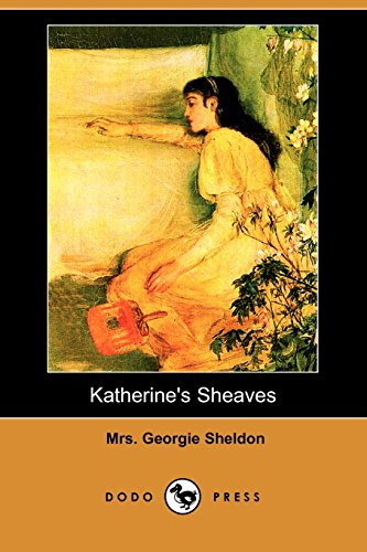 Katherine's Sheaves (Dodo Press) (140656964X) by Sheldon, Mrs Georgie
