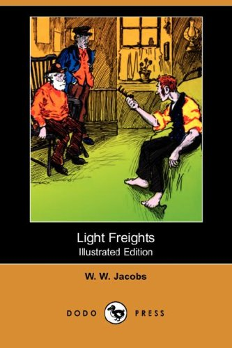 Light Freights Illustrated Edition Dodo Press: W. W. Jacobs