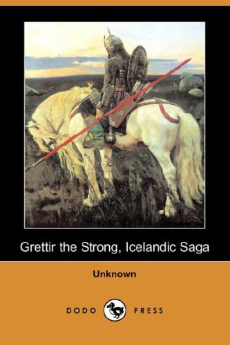 Grettir the Strong, Icelandic Saga (Dodo Press): Unknown