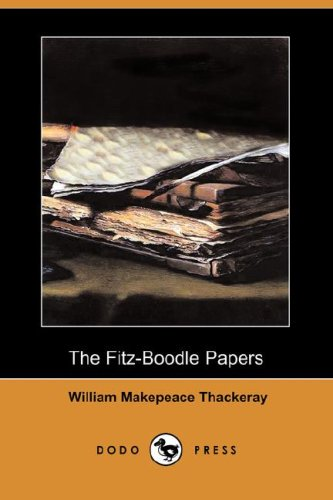 The Fitz-Boodle Papers Dodo Press: William Makepeace Thackeray