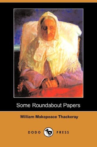 Some Roundabout Papers (Dodo Press) (Paperback): William Makepeace Thackeray