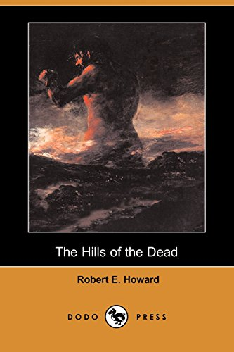 The Hills of the Dead (Dodo Press) (9781406571226) by Robert E. Howard