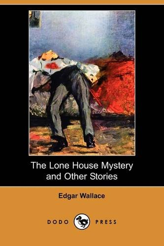 The Lone House Mystery and Other Stories: Edgar Wallace