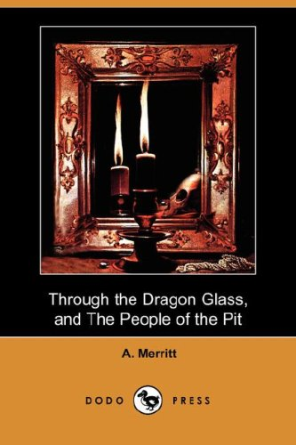 Through the Dragon Glass, and the People of the Pit (Dodo Press): A. Merritt