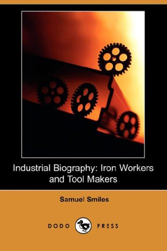 9781406575729: Industrial Biography: Iron Workers and Tool Makers (Dodo Press)