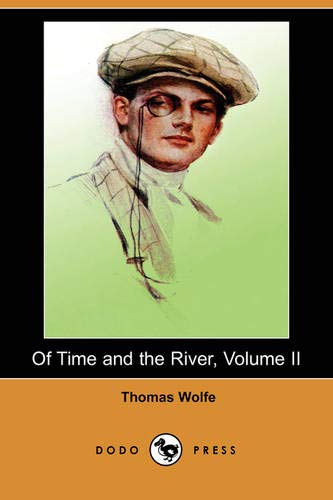 Of Time and the River, Volume II (Dodo Press): Wolfe, Thomas