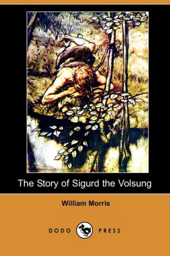The Story of Sigurd the Volsung (Dodo Press): Morris, William