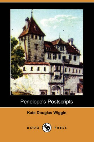 Penelope's Postscripts (Dodo Press) (9781406577693) by Kate Douglas Wiggin