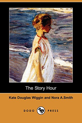 The Story Hour (9781406577747) by Kate Douglas Wiggin; Nora A. Smith