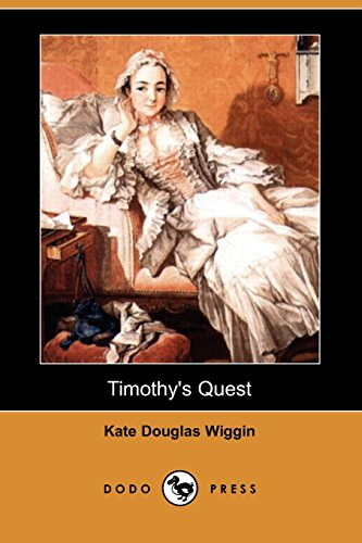 Timothy's Quest (Dodo Press) (9781406577792) by Kate Douglas Wiggin