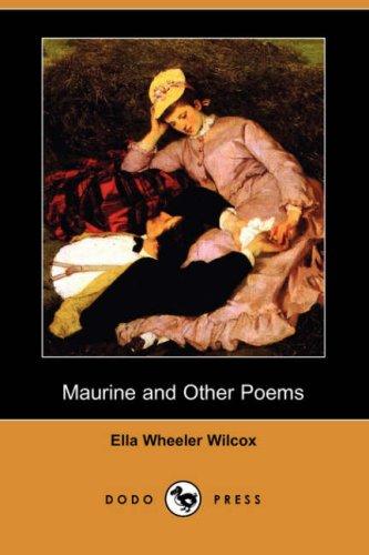 Maurine and Other Poems (Dodo Press) (Paperback): Ella Wheeler Wilcox