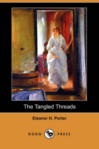 The Tangled Threads (Dodo Press) (1406579114) by Porter, Eleanor H.