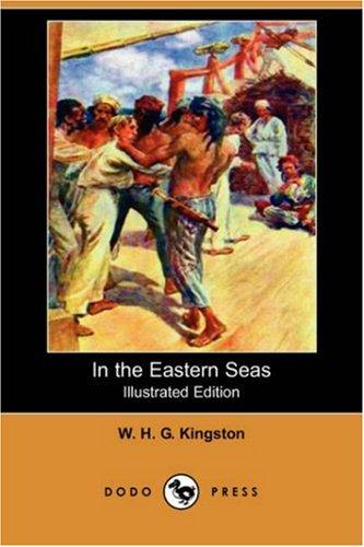 In the Eastern Seas (Illustrated Edition) (Dodo Press): William H. G. Kingston