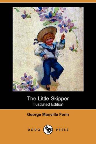 The Little Skipper (Illustrated Edition) (Dodo Press): George Manville Fenn
