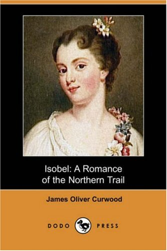 9781406581744: Isobel: A Romance of the Northern Trail (Dodo Press)